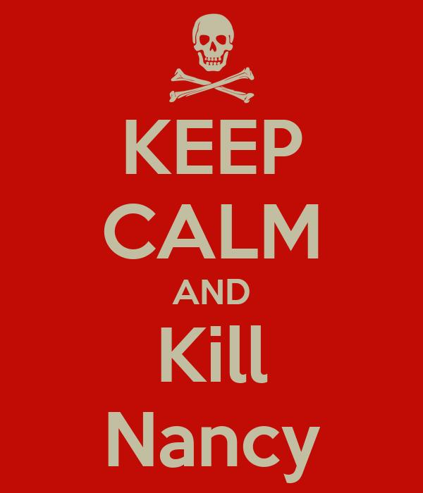 KEEP CALM AND Kill Nancy