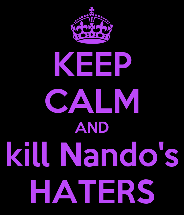 KEEP CALM AND kill Nando's HATERS