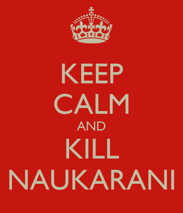 KEEP CALM AND KILL NAUKARANI