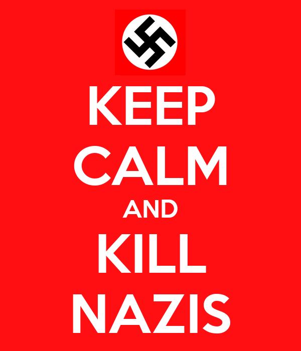 KEEP CALM AND KILL NAZIS