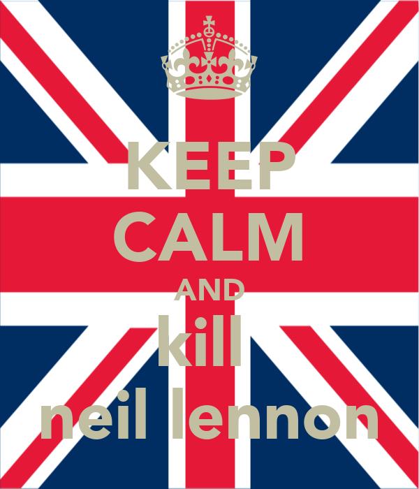 KEEP CALM AND kill  neil lennon