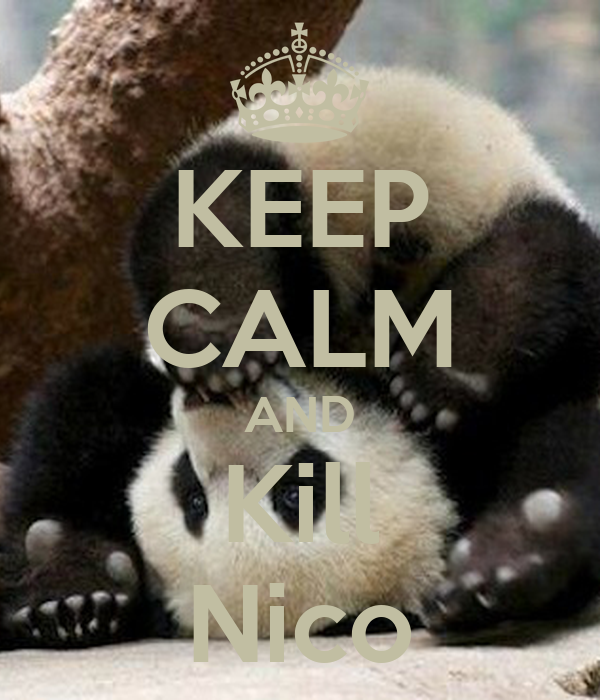 KEEP CALM AND Kill Nico