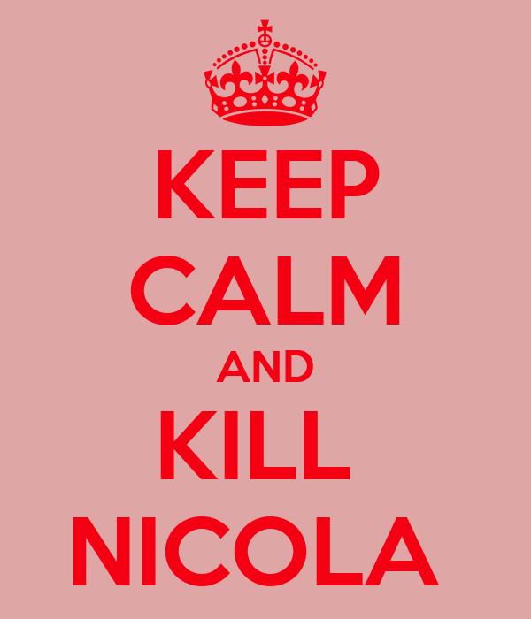 KEEP CALM AND KILL  NICOLA