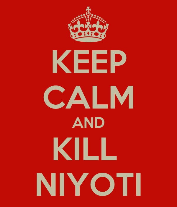 KEEP CALM AND KILL  NIYOTI