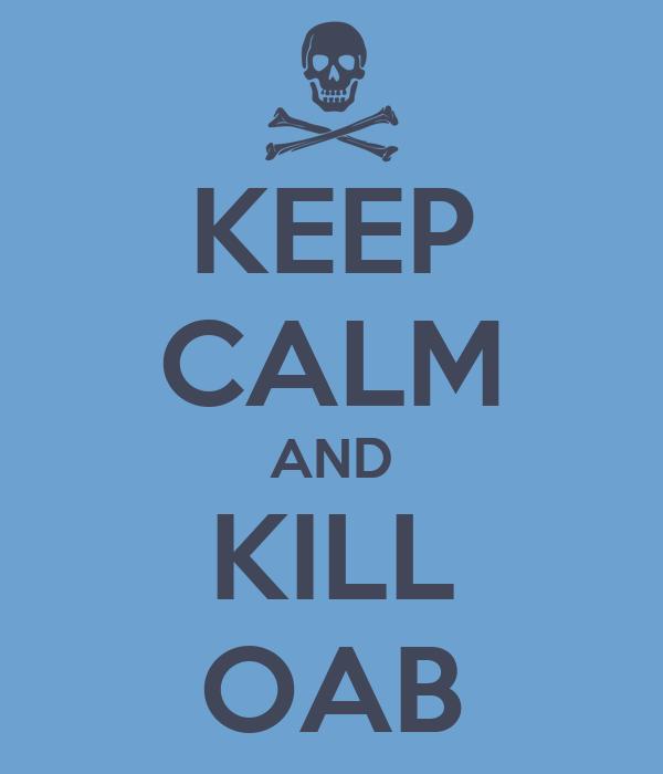 KEEP CALM AND KILL OAB