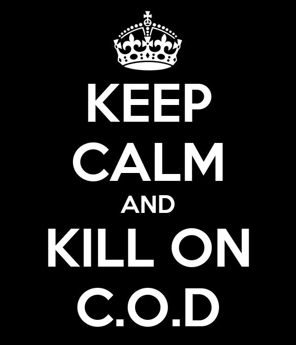 KEEP CALM AND KILL ON C.O.D
