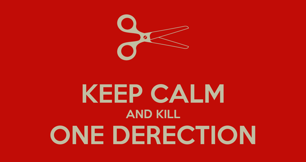 KEEP CALM AND KILL ONE DERECTION