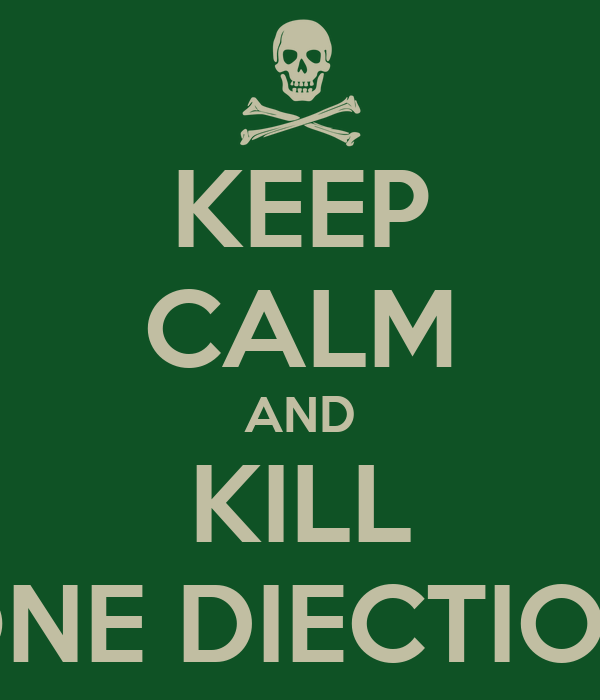 KEEP CALM AND KILL ONE DIECTION