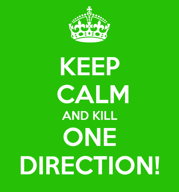 KEEP  CALM AND KILL ONE DIRECTION!