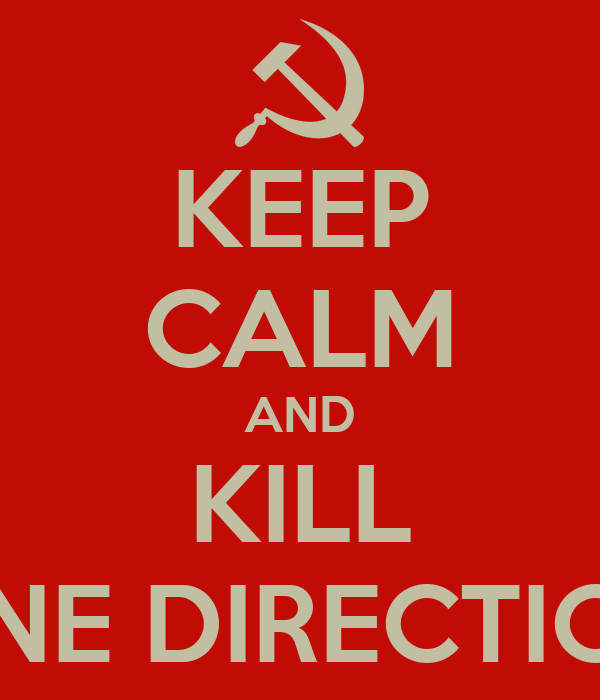 KEEP CALM AND KILL ONE DIRECTION