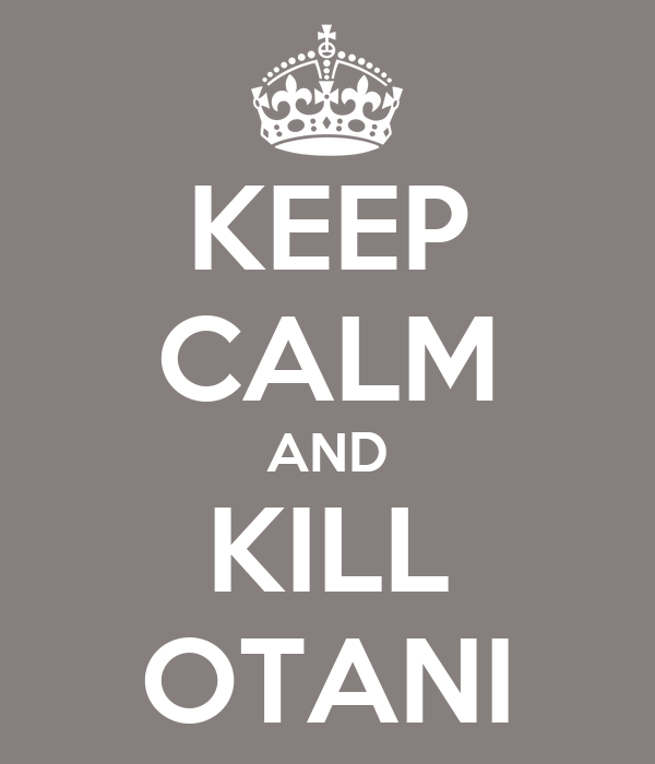 KEEP CALM AND KILL OTANI