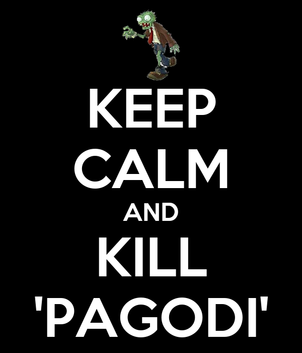 KEEP CALM AND KILL 'PAGODI'