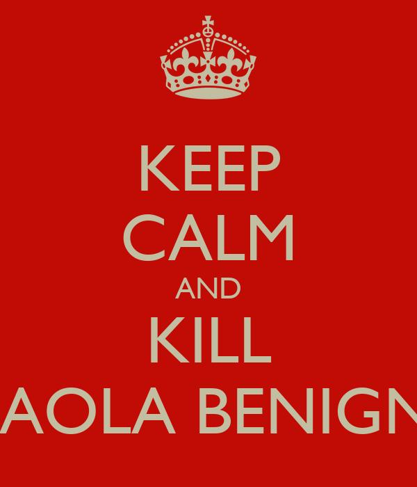 KEEP CALM AND KILL PAOLA BENIGNI