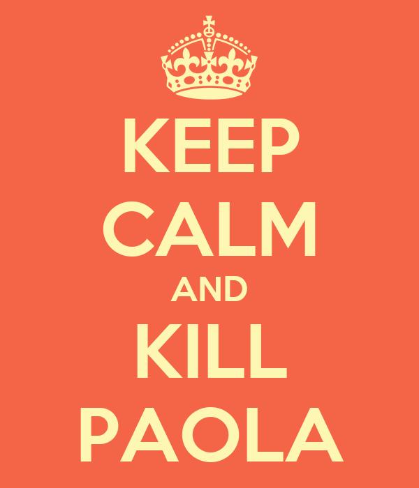 KEEP CALM AND KILL PAOLA