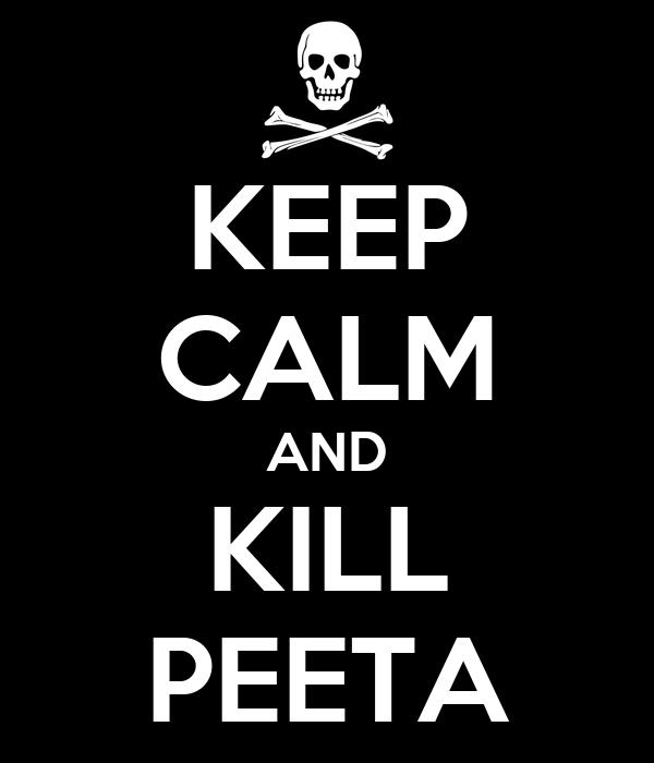 KEEP CALM AND KILL PEETA