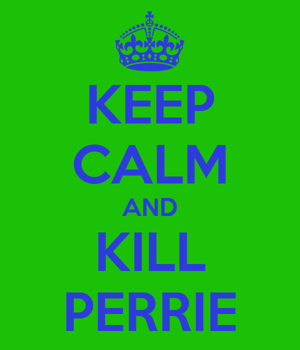 KEEP CALM AND KILL PERRIE