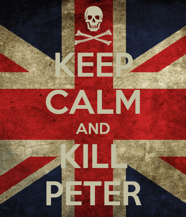 KEEP CALM AND KILL PETER