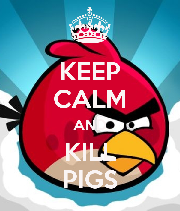 KEEP CALM AND KILL PIGS