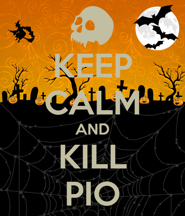 KEEP CALM AND KILL PIO