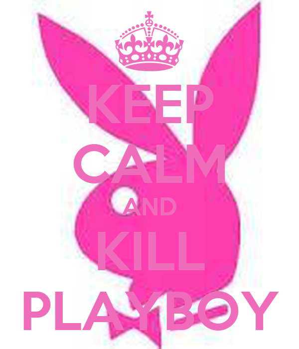 KEEP CALM AND KILL PLAYBOY