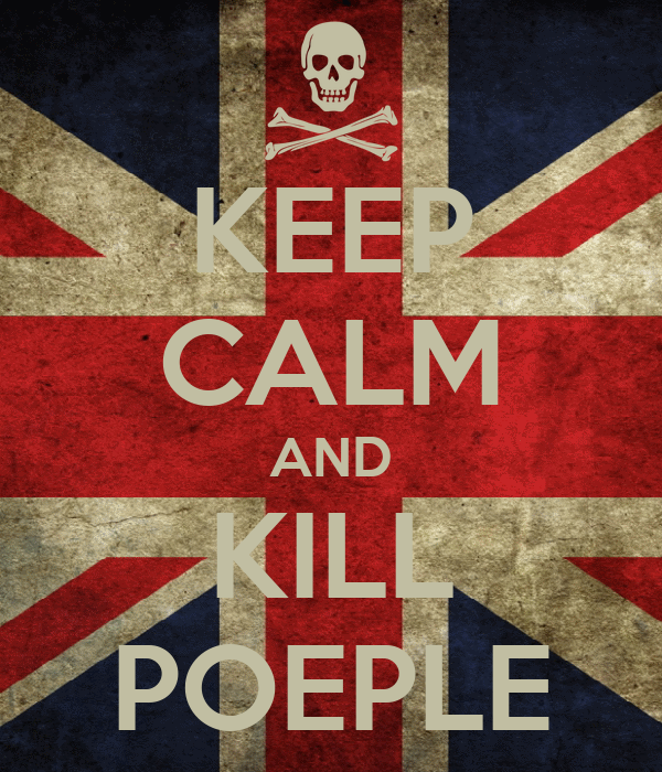 KEEP CALM AND KILL POEPLE
