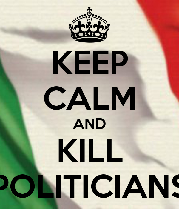 KEEP CALM AND KILL POLITICIANS