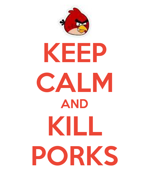 KEEP CALM AND KILL PORKS