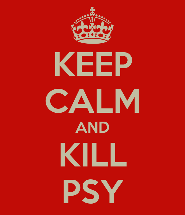 KEEP CALM AND KILL PSY