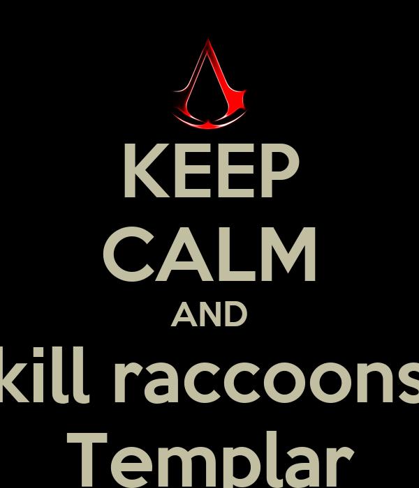 KEEP CALM AND kill raccoons Templar