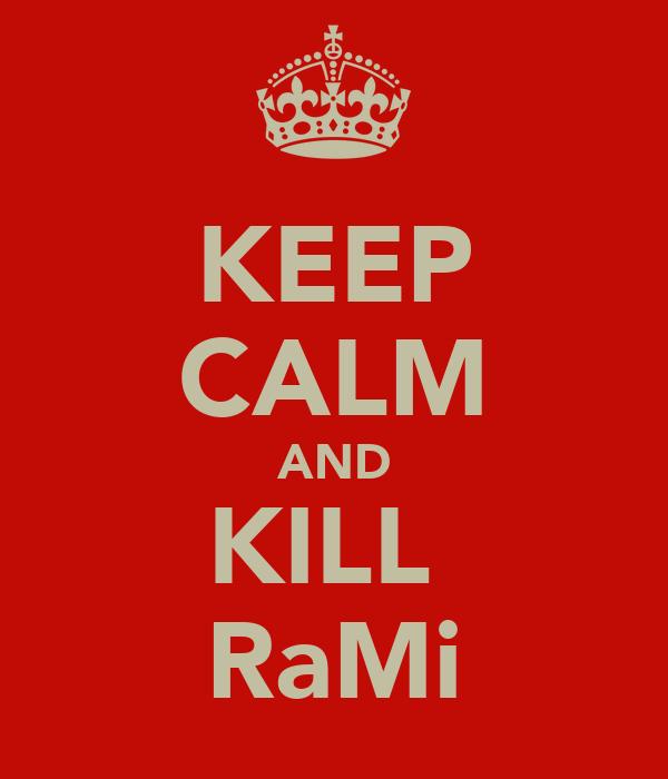 KEEP CALM AND KILL  RaMi