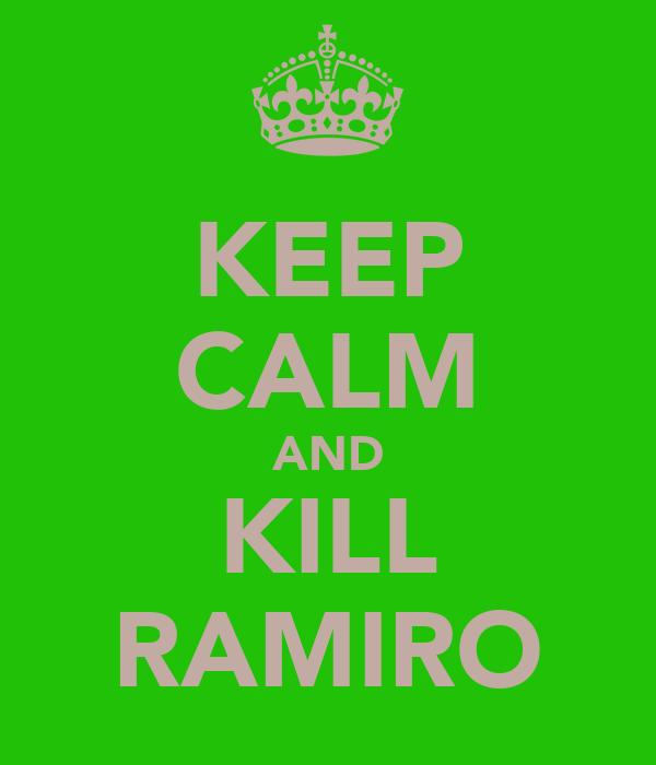 KEEP CALM AND KILL RAMIRO