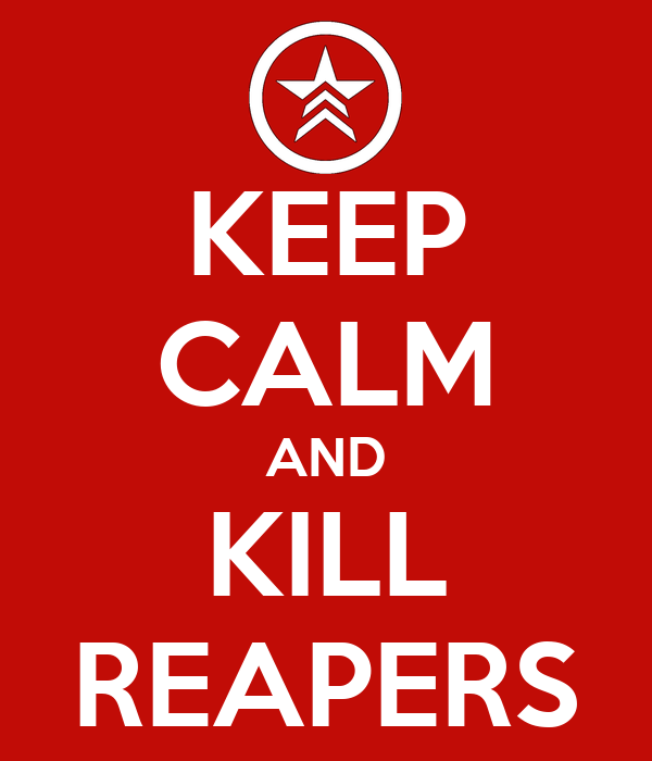 KEEP CALM AND KILL REAPERS