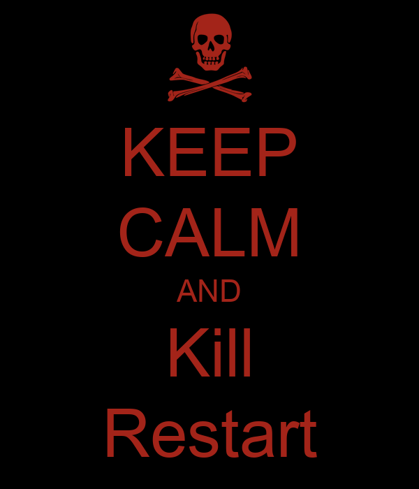 KEEP CALM AND Kill Restart