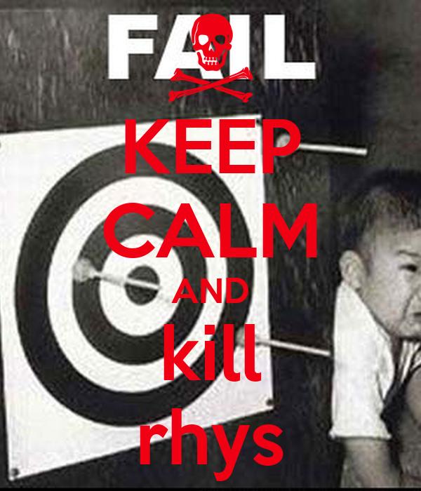 KEEP CALM AND kill rhys