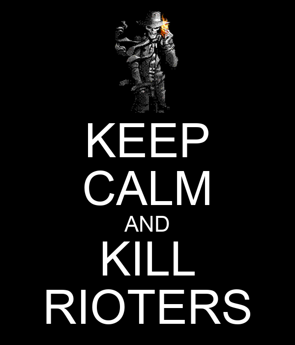 KEEP CALM AND KILL RIOTERS