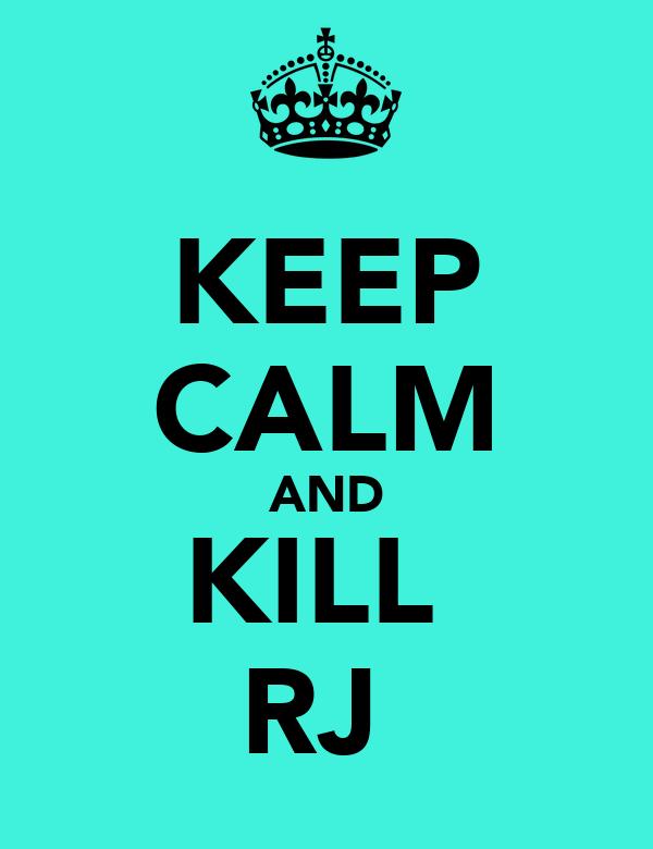 KEEP CALM AND KILL  RJ