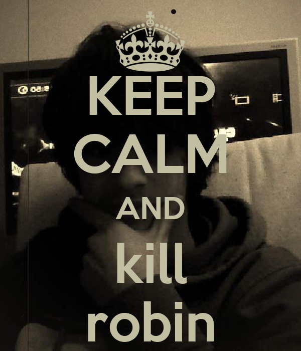 KEEP CALM AND kill robin