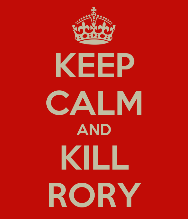 KEEP CALM AND KILL RORY