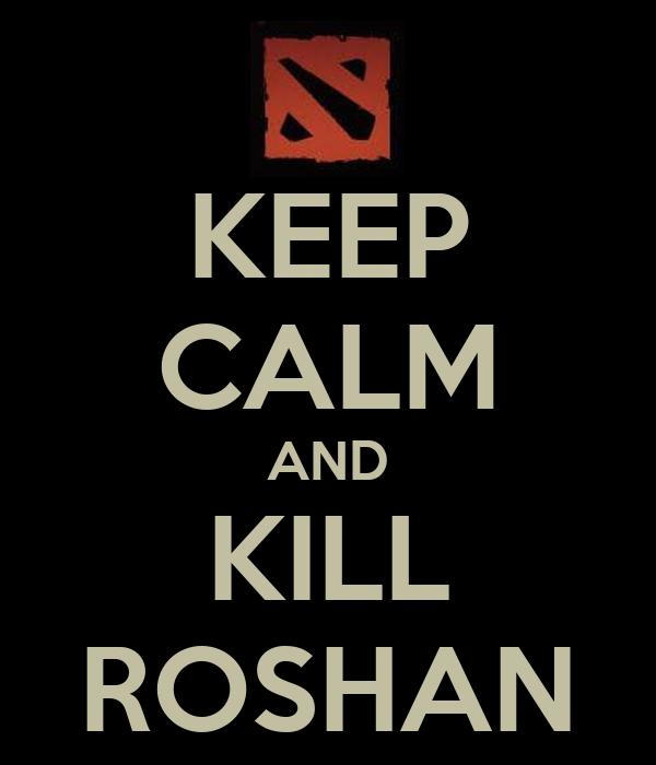 KEEP CALM AND KILL ROSHAN