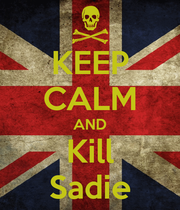 KEEP CALM AND Kill Sadie