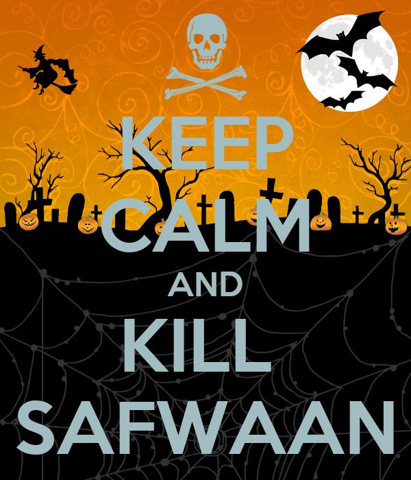 KEEP CALM AND KILL  SAFWAAN
