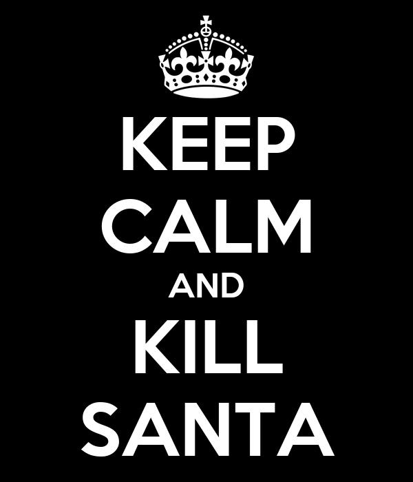 KEEP CALM AND KILL SANTA