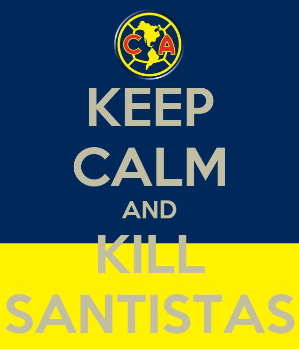 KEEP CALM AND KILL SANTISTAS