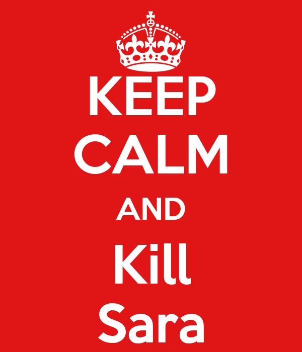 KEEP CALM AND Kill Sara