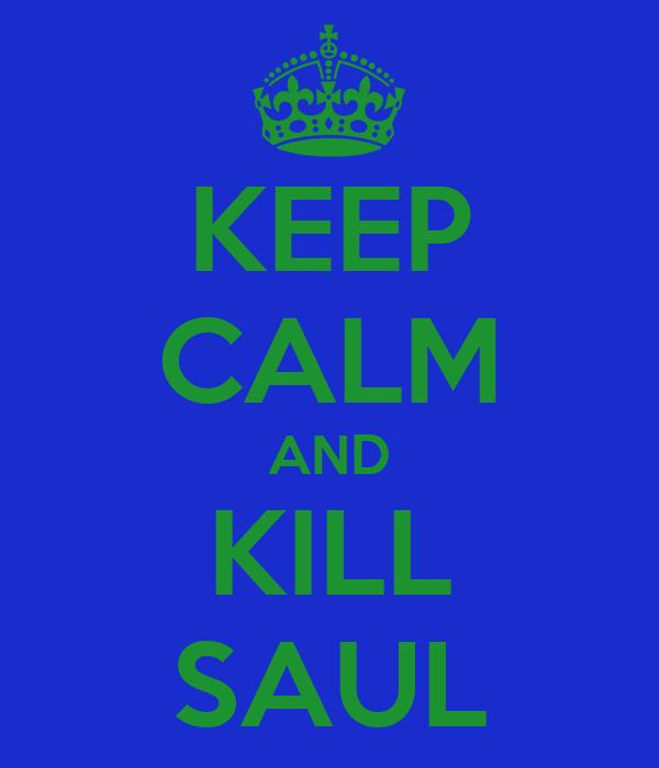 KEEP CALM AND KILL SAUL