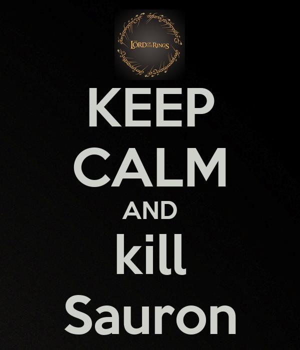 KEEP CALM AND kill Sauron