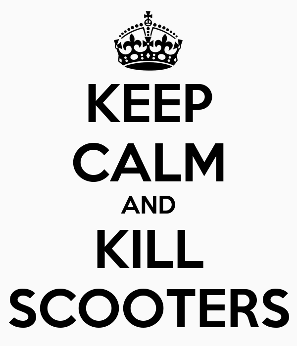 KEEP CALM AND KILL SCOOTERS