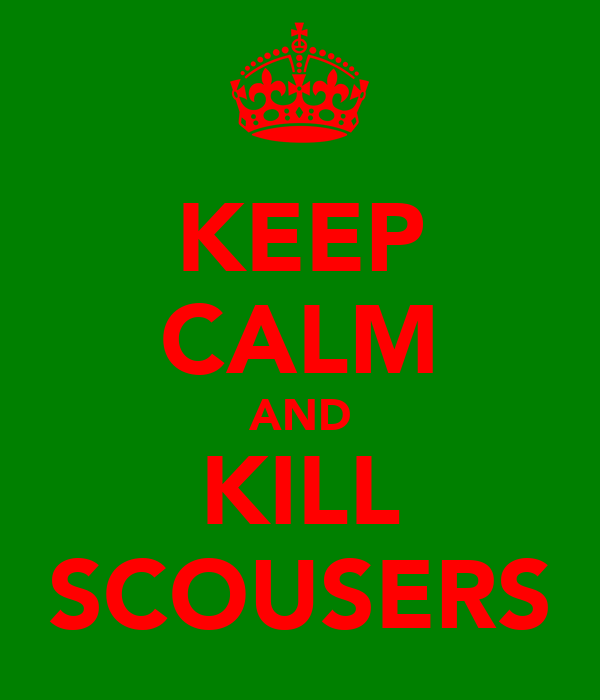 KEEP CALM AND KILL SCOUSERS