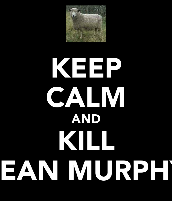 KEEP CALM AND KILL SEAN MURPHY