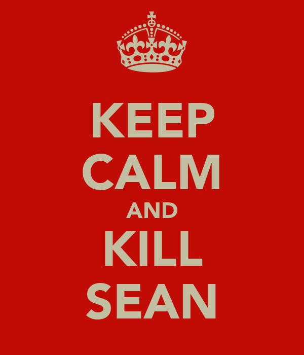 KEEP CALM AND KILL SEAN